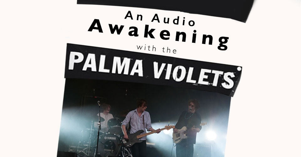 An Audio Awakening With the Palma Violets