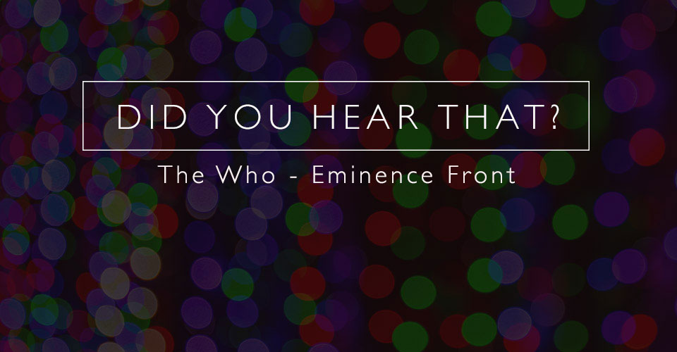 Did You Hear That? The Who - Eminence Front