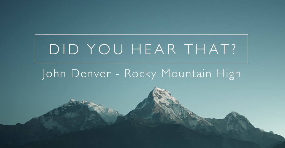 Did You Hear That? John Denver - Rocky Mountain High