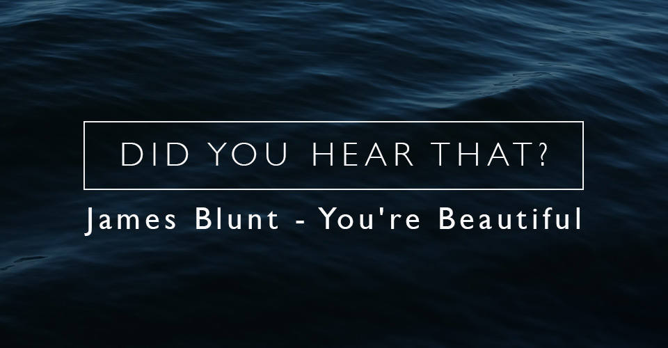 Did You Hear That? James Blunt - You're Beautiful