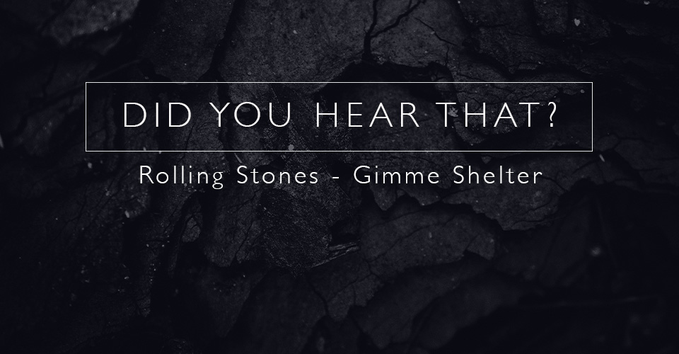 Did You Hear That? Rolling Stones - Gimme Shelter