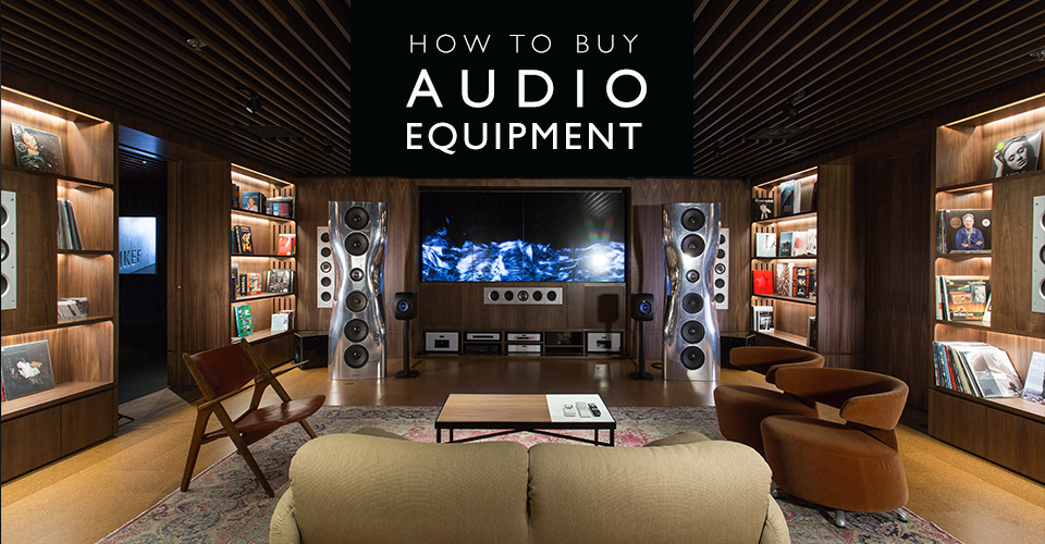 A Non-Technical Guide to Buying Audio Equipment (Discussing What Really Matters)