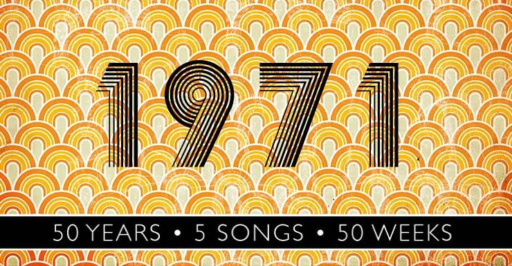50 Years - 5 Songs - 50 Weeks: 1971