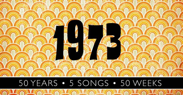 50 Years - 5 Songs - 50 Weeks: 1973