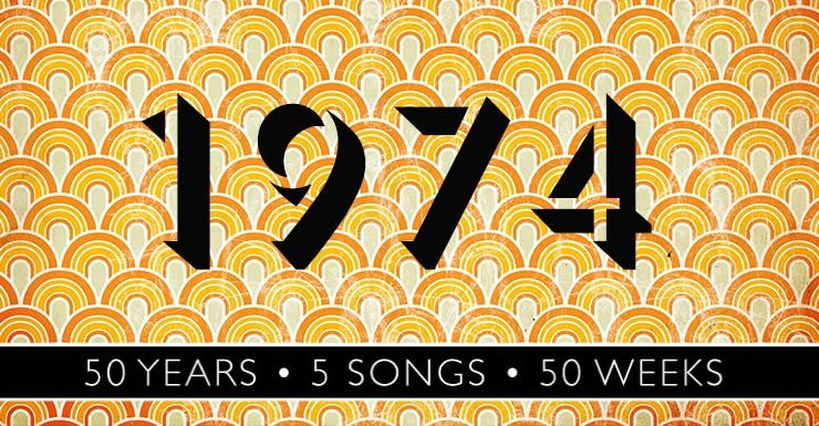 50 Years - 5 Songs - 50 Weeks: 1974