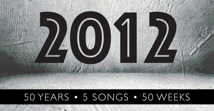 50 Years - 5 Songs - 50 Weeks: 2012
