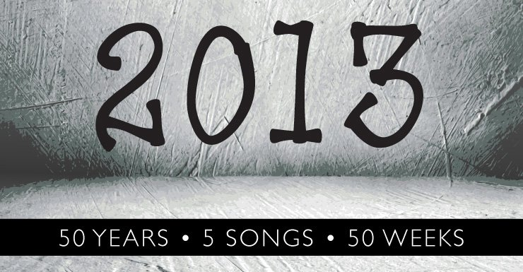 50 Years - 5 Songs - 50 Weeks: 2013