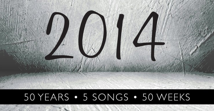 50 Years - 5 Songs - 50 Weeks: 2014