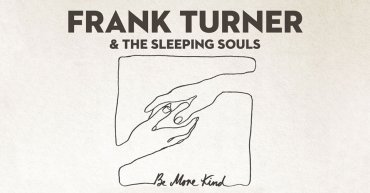 Front-to-Back Albums: Frank Turner & the Sleeping Souls - Be More Kind