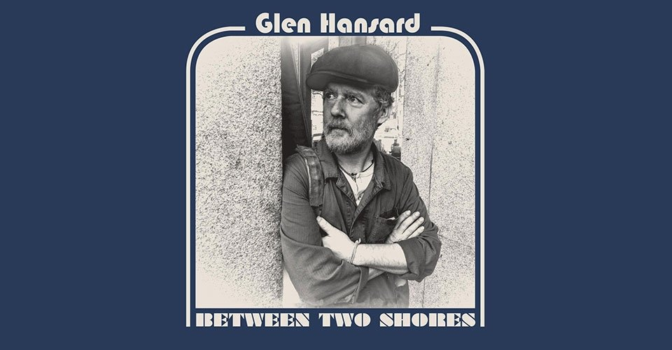 Front-to-Back Album Reviews: Glen Hansard - Between Two Shores