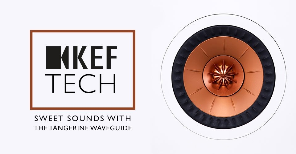 The Sweet Sound of KEF's Tangerine Waveguide