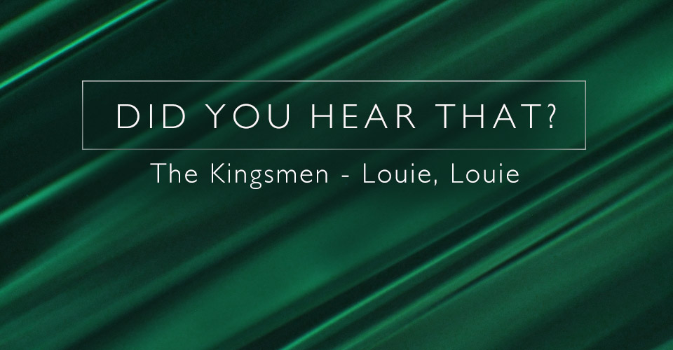 Did You Hear That? The Kingsmen - Louie, Louie