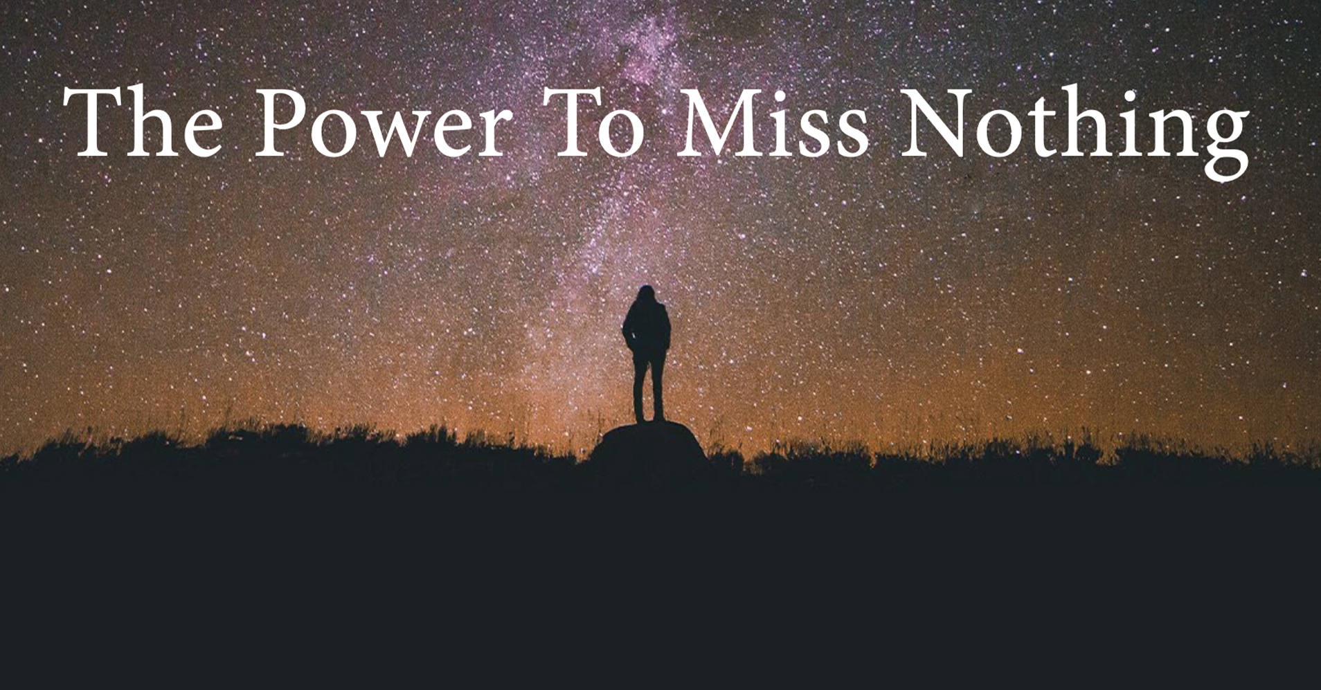 The Power To Miss Nothing, Part 2