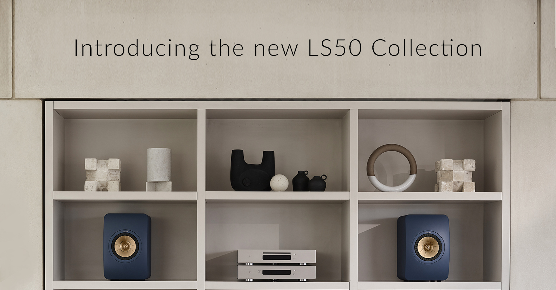 Introducing the LS50 Collection: Every note. Every word. Every detail.