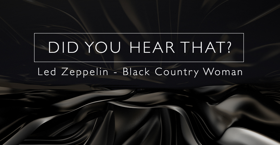 Did You Hear That? - Led Zeppelin - Black Country Woman